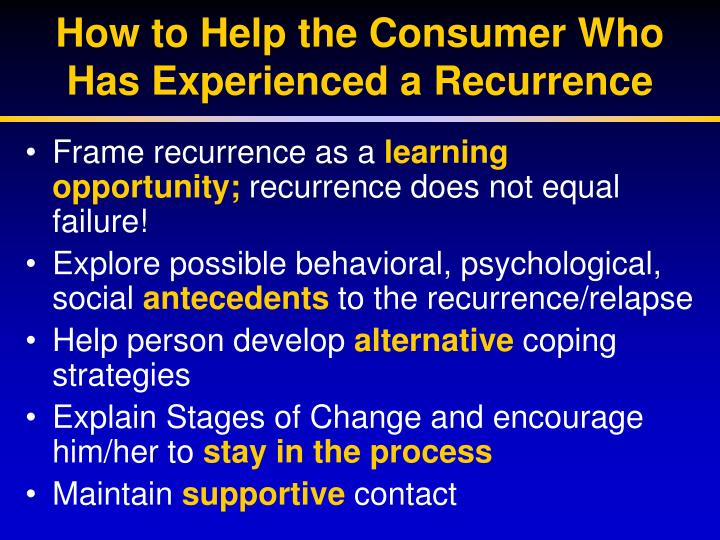 How to Help the Consumer Who Has Experienced a Recurrence