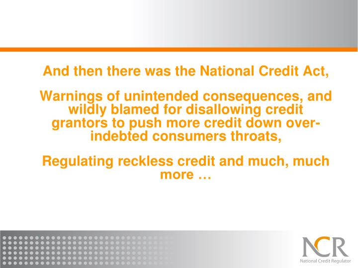 And then there was the National Credit Act,