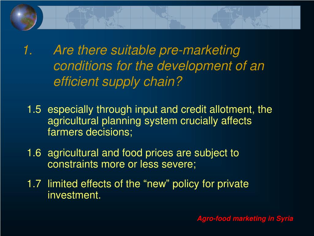1.	Are there suitable pre-marketing 	conditions 	for the development of an 	efficient supply chain?