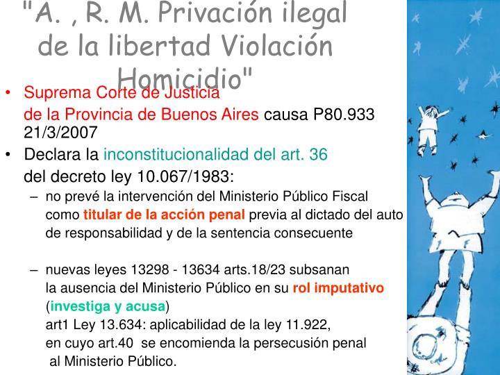 """""""A. , R. M. Privación ilegal de la libertad Violación Homicidio"""""""