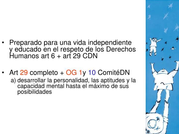 Preparado para una vida independiente y educado en el respeto de los Derechos  Humanos art 6 + art 29 CDN