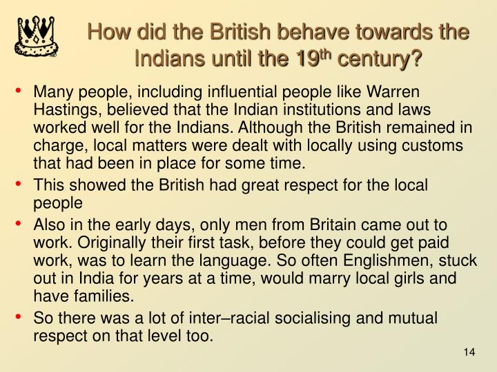 How did the British behave towards the Indians until the 19