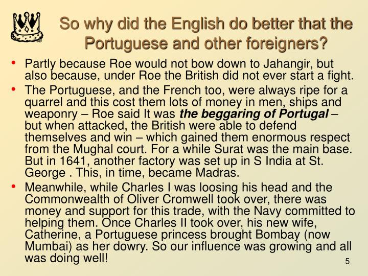 So why did the English do better that the Portuguese and other foreigners?