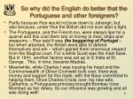 so why did the english do better that the portuguese and other foreigners