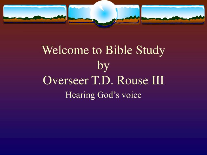 welcome to bible study by overseer t d rouse iii