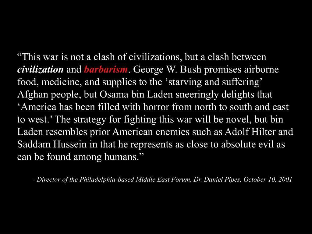 """This war is not a clash of civilizations, but a clash between"