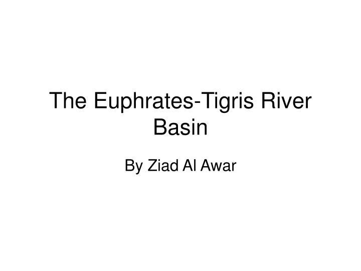 The euphrates tigris river basin