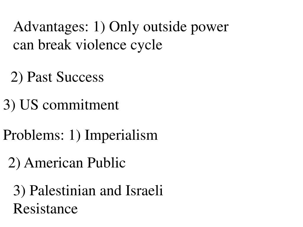 Advantages: 1) Only outside power can break violence cycle
