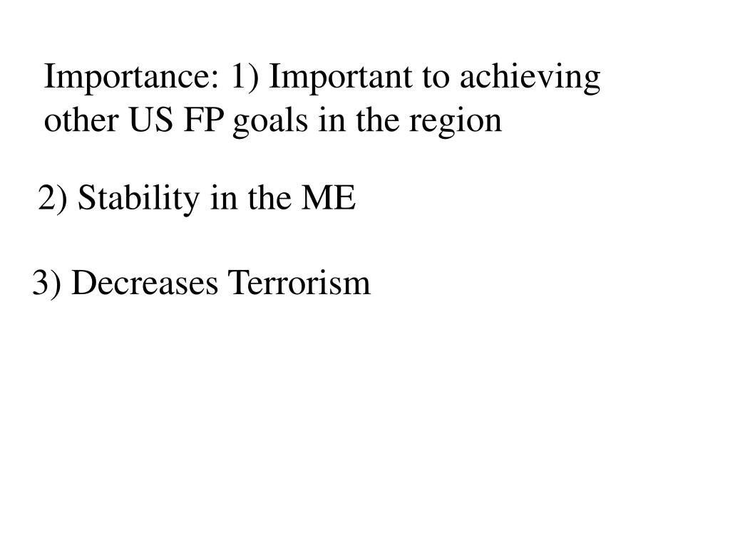 Importance: 1) Important to achieving other US FP goals in the region