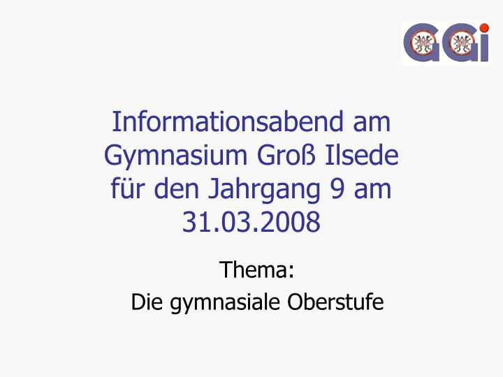 Informationsabend am gymnasium gro ilsede f r den jahrgang 9 am 31 03 2008
