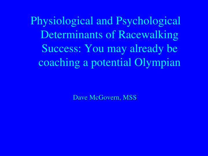 Physiological and Psychological Determinants of Racewalking Success: You may already be coaching a p...