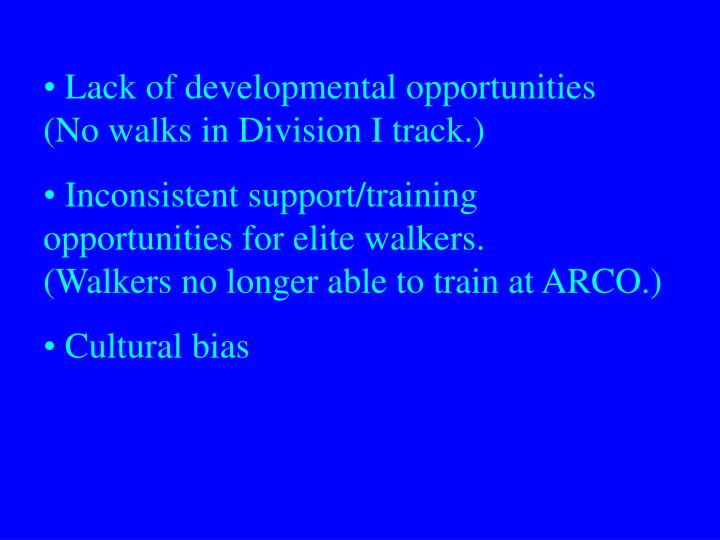 Lack of developmental opportunities    (No walks in Division I track.)