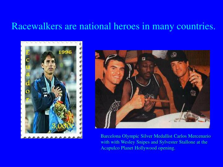 Racewalkers are national heroes in many countries.