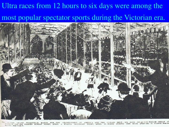 Ultra races from 12 hours to six days were among the most popular spectator sports during the Victorian era.