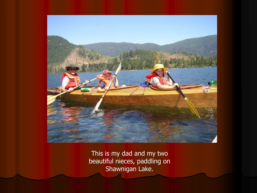 This is my dad and my two beautiful nieces, paddling on Shawnigan Lake.