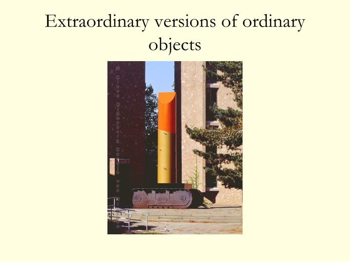 Extraordinary versions of ordinary objects
