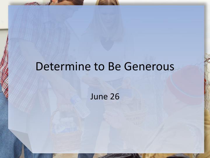 Determine to Be Generous