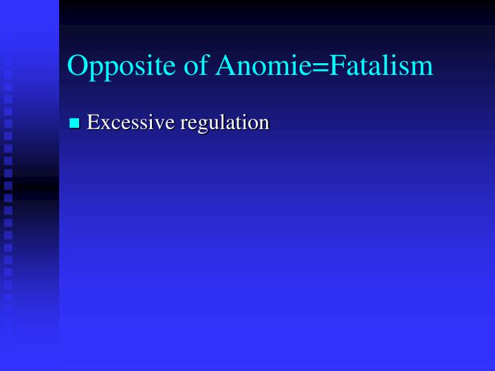 Opposite of Anomie=Fatalism