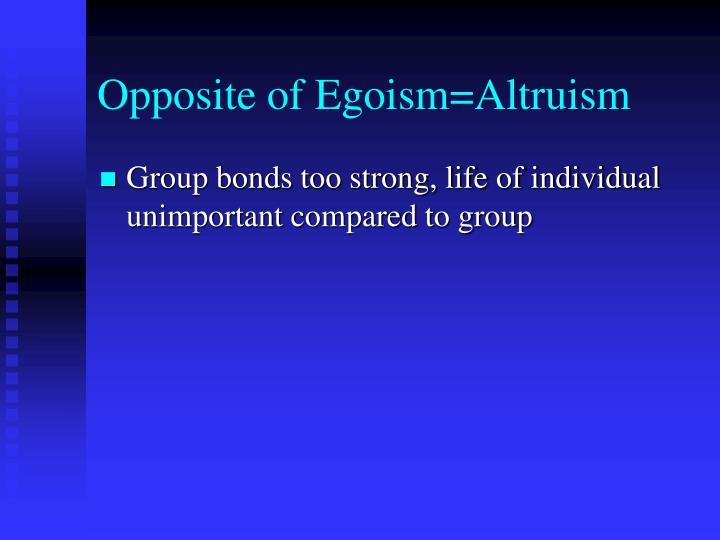 Opposite of Egoism=Altruism