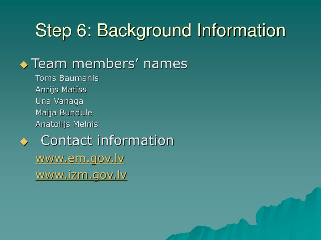 Step 6: Background Information