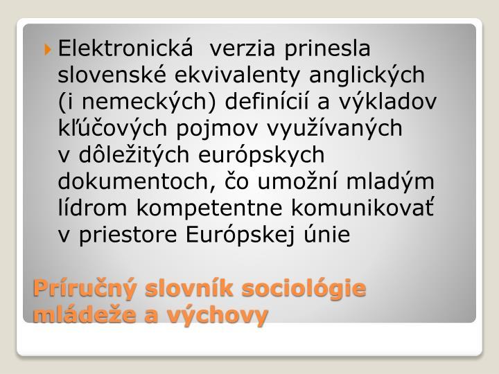 Elektronická  verzia prinesla slovenské ekvivalenty anglických (inemeckých) definícií avýkladov kľúčových pojmov využívaných vdôležitých európskych dokumentoch, čo umožní mladým lídrom kompetentne komunikovať vpriestore Európskej únie