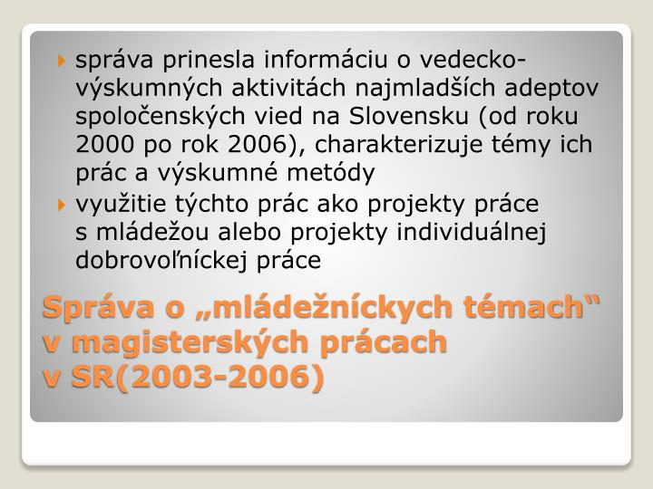 správa prinesla informáciu ovedecko-výskumných aktivitách najmladších adeptov spoločenských vied na Slovensku (od roku 2000 po rok 2006), charakterizuje témy ich prác a výskumné metódy