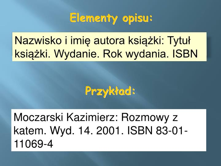 Nazwisko i imię autora książki: Tytuł książki. Wydanie. Rok wydania. ISBN