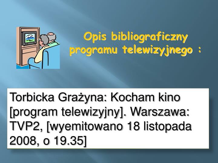 Torbicka Grażyna: Kocham kino [program telewizyjny]. Warszawa: TVP2, [wyemitowano 18 listopada 2008, o 19.35]