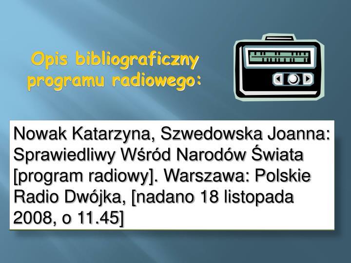 Nowak Katarzyna, Szwedowska Joanna: Sprawiedliwy Wśród Narodów Świata [program radiowy]. Warszawa: Polskie Radio Dwójka, [nadano 18 listopada 2008, o 11.45]