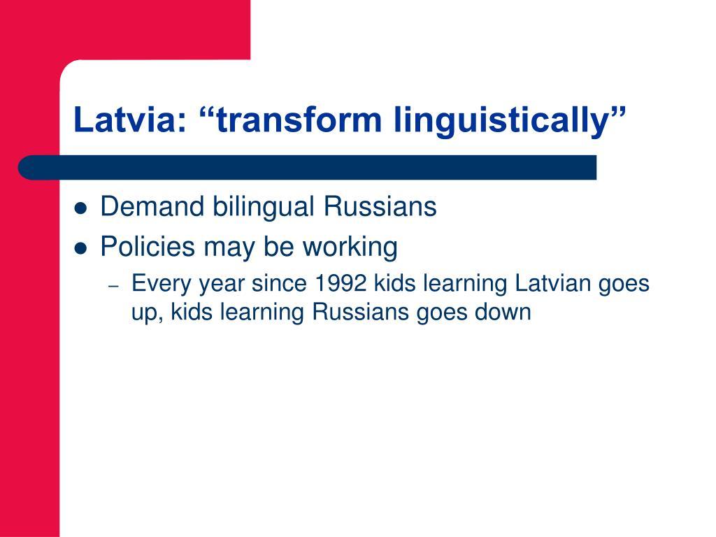 """Latvia: """"transform linguistically"""""""
