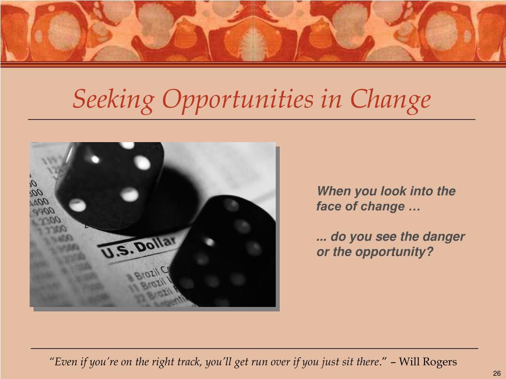 Seeking Opportunities in Change