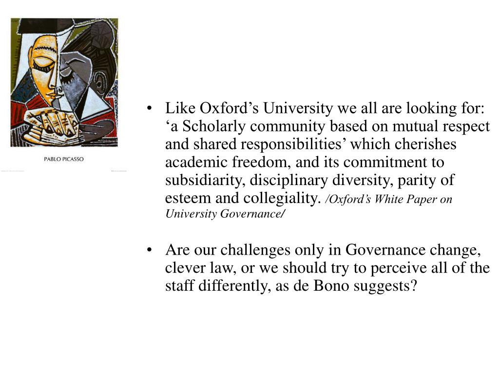 Like Oxford's University we all are looking for: 'a Scholarly community based on mutual respect and shared responsibilities' which cherishes academic freedom, and its commitment to subsidiarity, disciplinary diversity, parity of esteem and collegiality.
