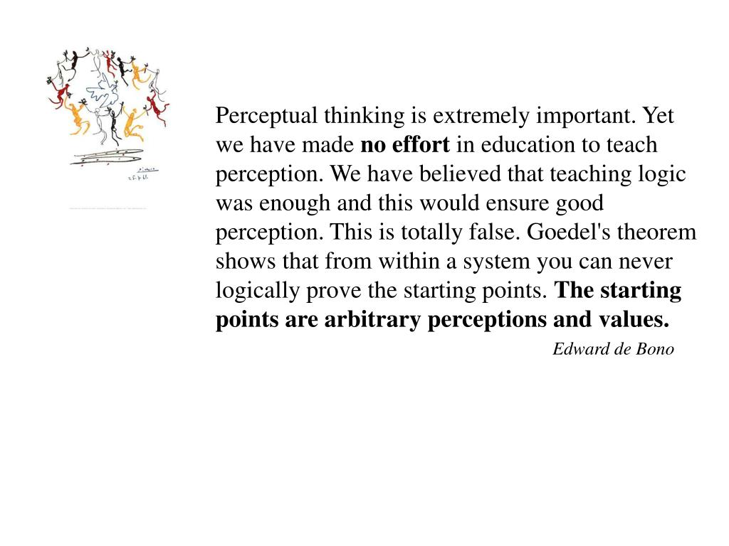Perceptual thinking is extremely important. Yet we have made