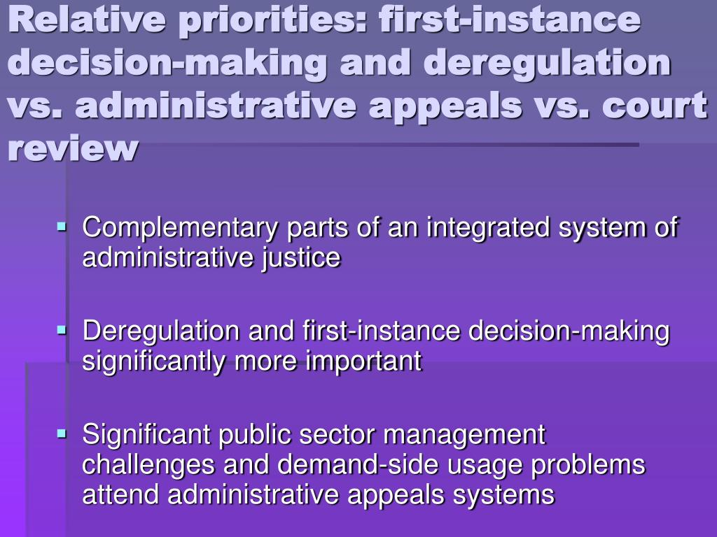 Relative priorities: first-instance decision-making and deregulation vs. administrative appeals vs. court review