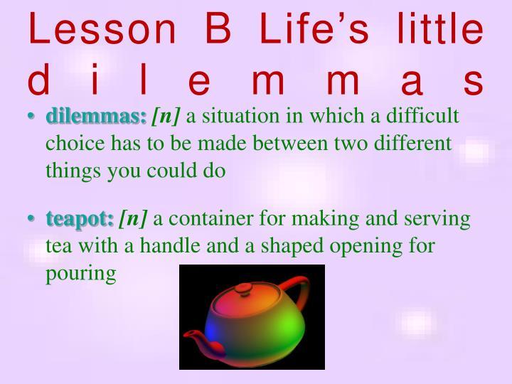 Lesson B Life's little dilemmas