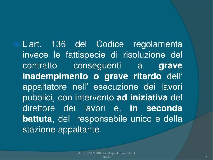 L'art. 136 del Codice regolamenta invece le fattispecie di risoluzione del contratto conseguenti a