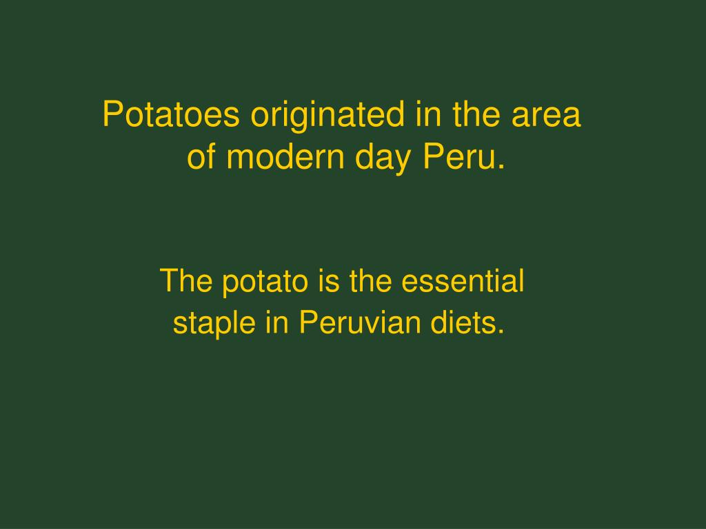 Potatoes originated in the area