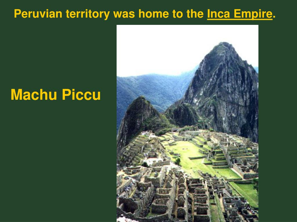 Peruvian territory was home to the