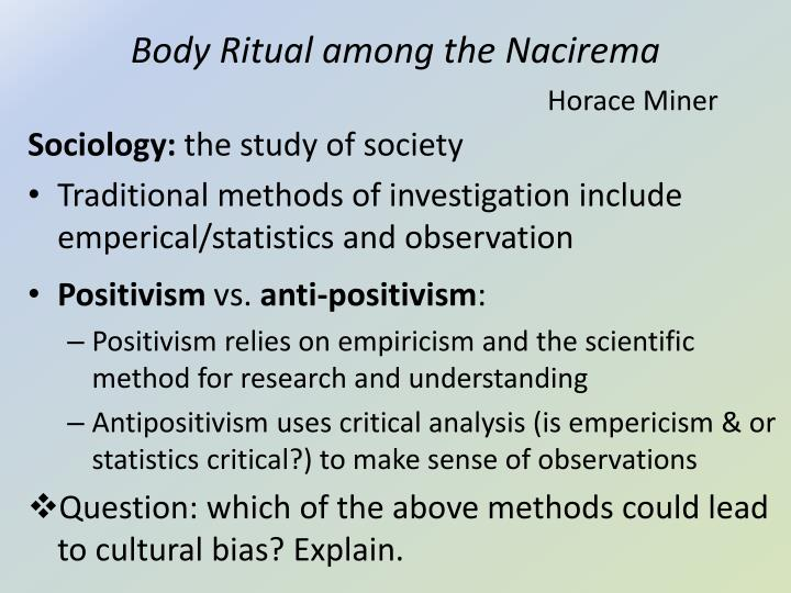 miner body ritual among the nacirema Most cultures exhibit a particular configuration or style a single value or pattern of perceiving the world often leaves its stamp on several institutions in the society.