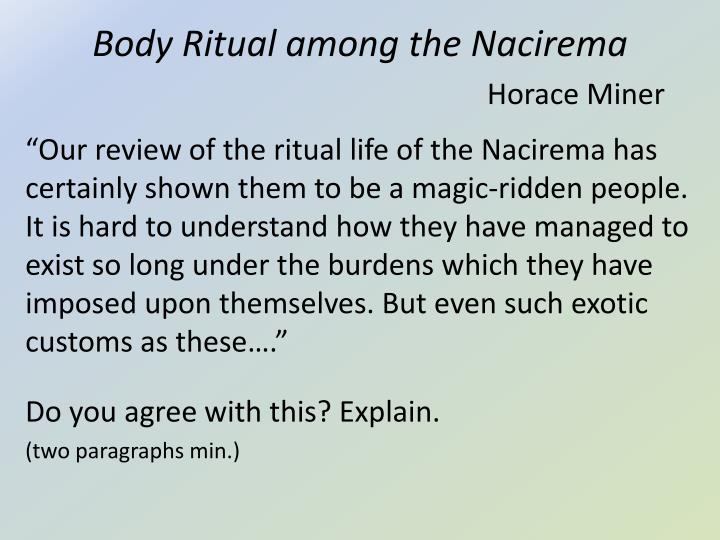 body rituals of the nacirema Body ritual among the nacirema by horace mitchell miner information about this edition the daily body ritual performed by everyone includes a mouth-rite.