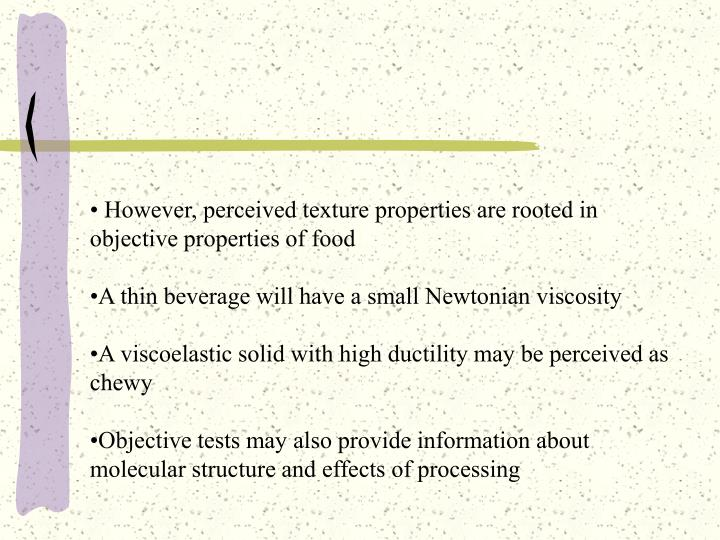 However, perceived texture properties are rooted in objective properties of food