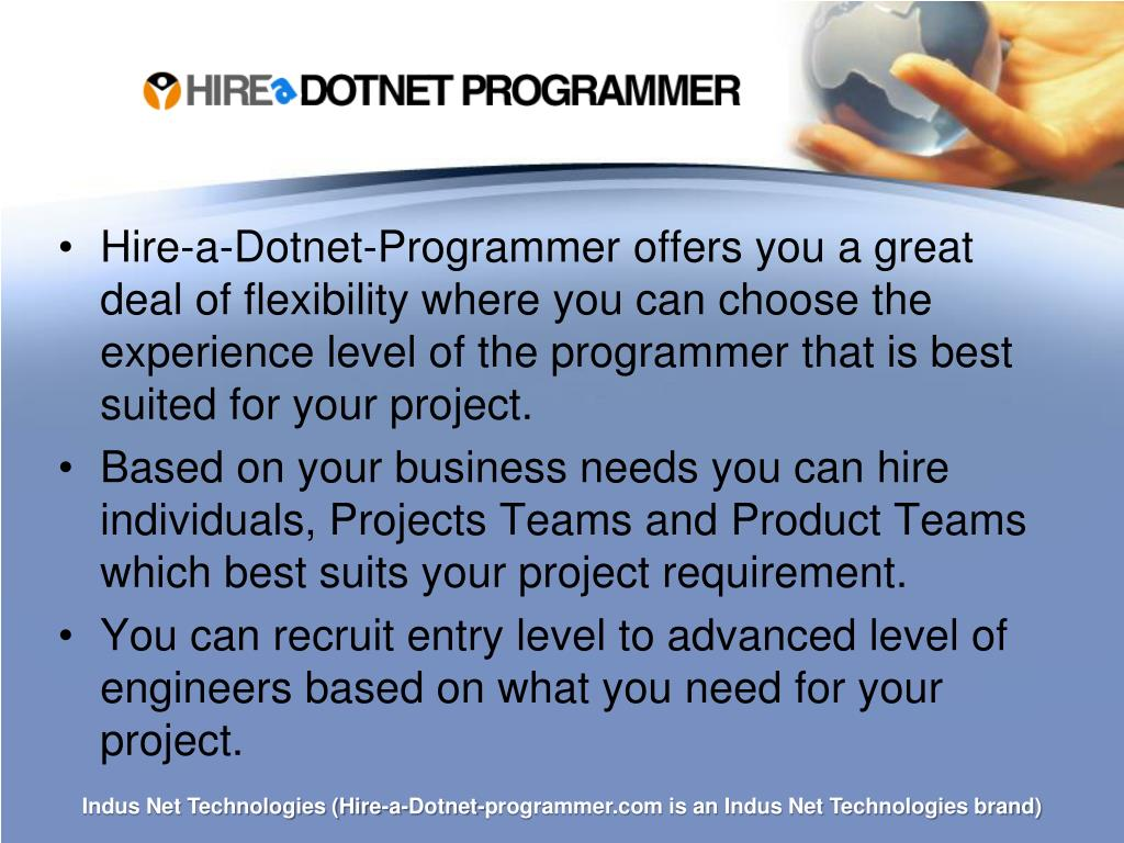 Hire-a-Dotnet-Programmer offers you a great deal of flexibility where you can choose the experience level of the programmer that is best suited for your project.