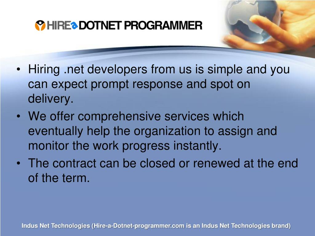 Hiring .net developers from us is simple and you can expect prompt response and spot on delivery.