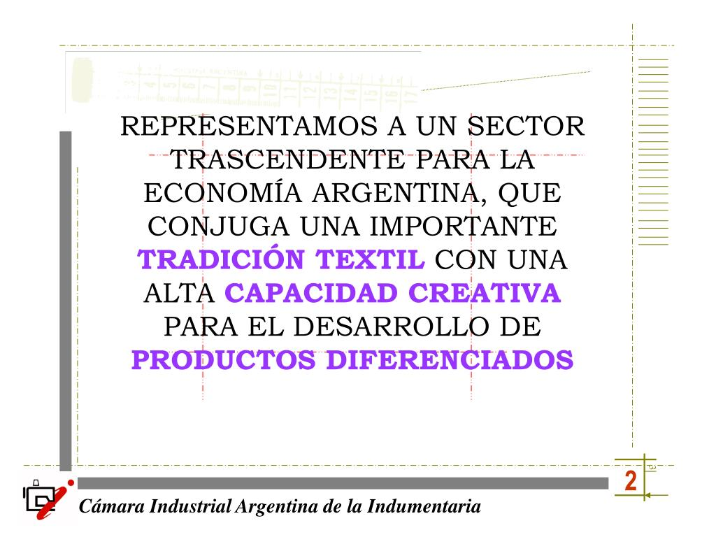 REPRESENTAMOS A UN SECTOR TRASCENDENTE PARA LA ECONOMÍA ARGENTINA, QUE CONJUGA UNA IMPORTANTE
