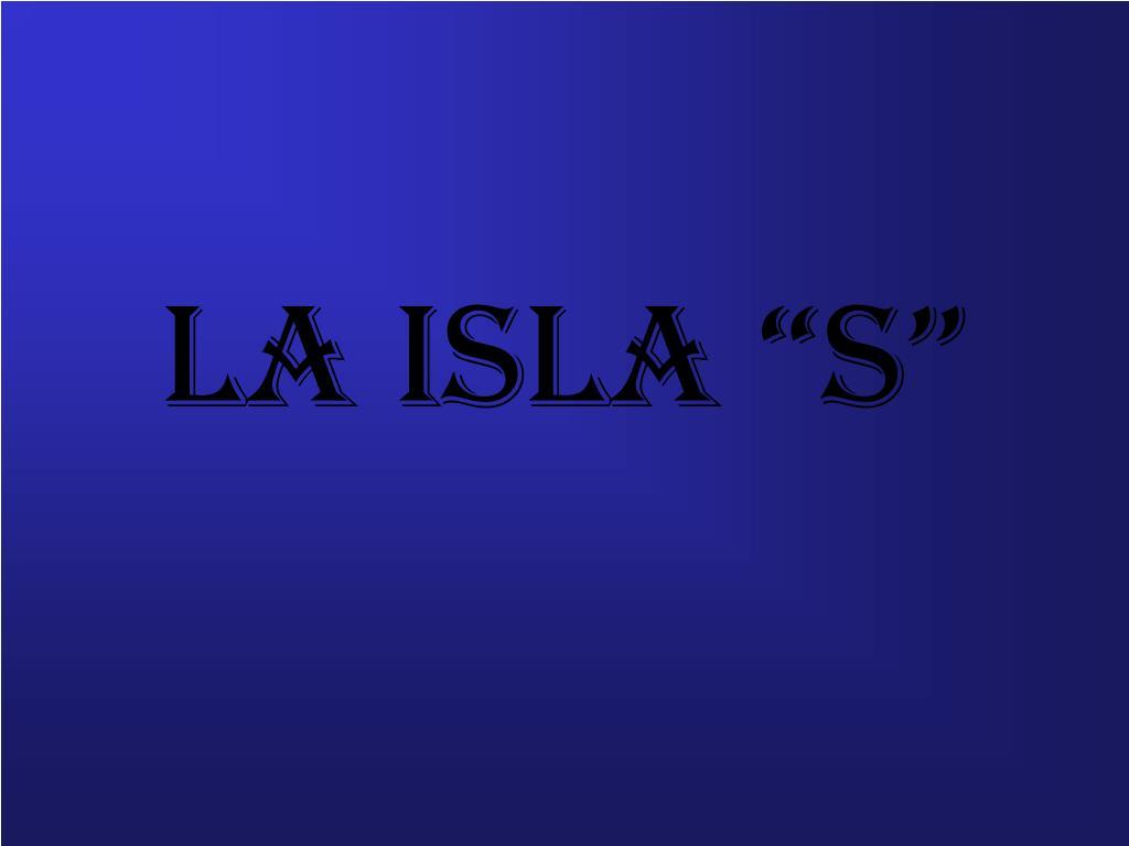 """LA ISLA """"S"""""""