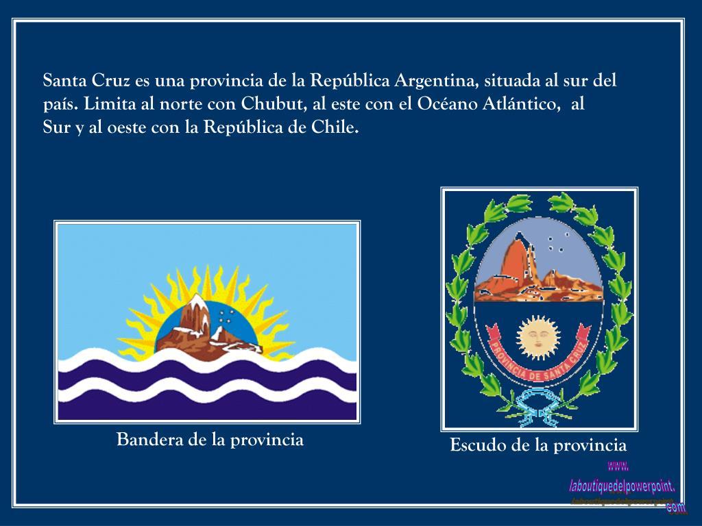 Santa Cruz es una provincia de la República Argentina, situada al sur del país. Limita al norte con Chubut, al este con el Océano Atlántico,  al