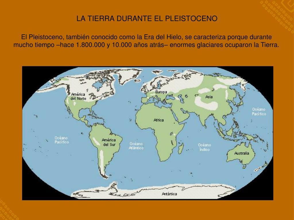 LA TIERRA DURANTE EL PLEISTOCENO