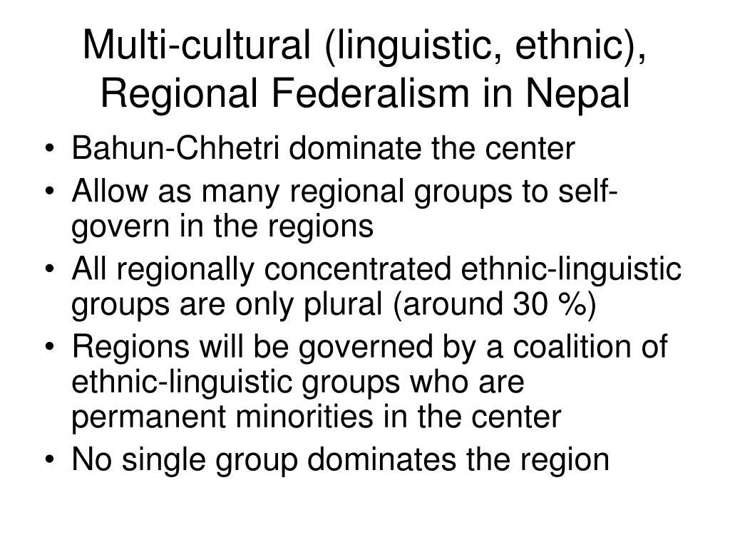 Multi-cultural (linguistic, ethnic), Regional Federalism in Nepal