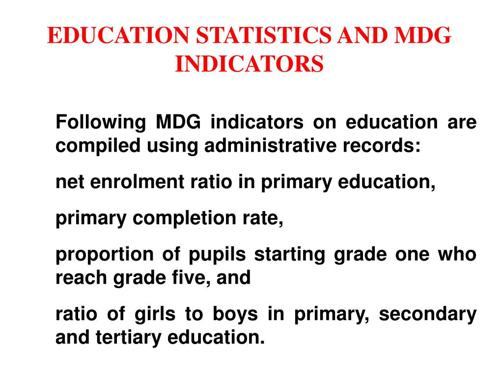EDUCATION STATISTICS AND MDG INDICATORS