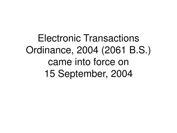 Electronic transactions ordinance 2004 2061 b s came into force on 15 september 2004